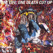 ONE LIFE, ONE DEATH CUT UP